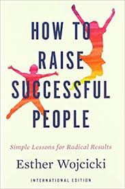 "Cover of ""How to Raise Successful People"" by Esther Wojcicki."