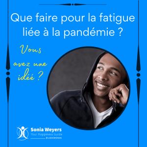 Que faire pour la fatigue liée à la pandémie? Vous avez une idée?