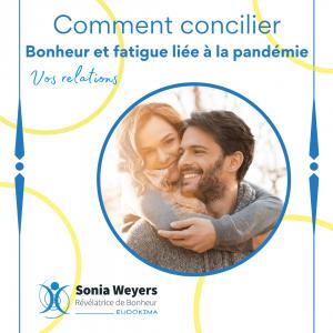 Bonheur et Relations - Comment concilier bonheur et fatigue liée à la pandémie. Avec Sonia Weyers - Eudokima.