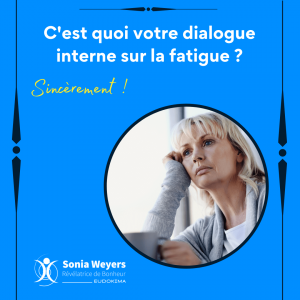Bonheur et Etat d'Esprit: C'est quoi votre dialogue interne sur la fatigue? Sérieusement !