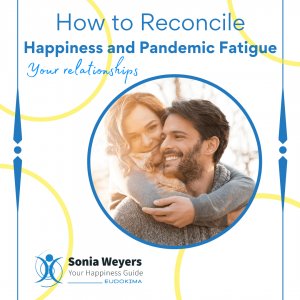 Happiness and Relationships - How to Reconcile Happiness and Pandemic Fatigue - With Sonia Weyers - Eudokima