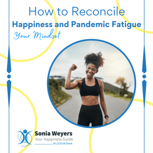 How to Reconcile Happiness and Pandemic Fatigue: Your Mindset
