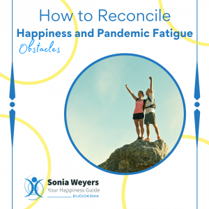 Fatigue, Happiness and Obstacles - How to Reconcile Happiness and Pandemic Fatigue.