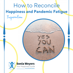 Let's go for Happiness! How to Reconcile Happiness and Pandemic Fatigue.