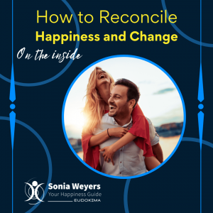 How to Reconcile Happiness and Change: On the Inside 1