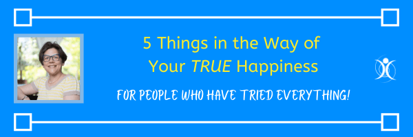 5 things in the Way of Your TRUE Happiness