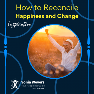 Reconile Happiness and Change Finding Inspiration #1